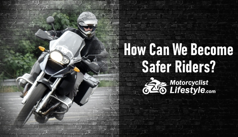 How Can We Become Safer Riders