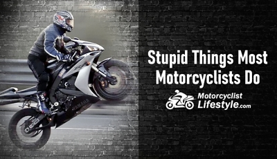 Stupid Things Most Motorcyclists Do