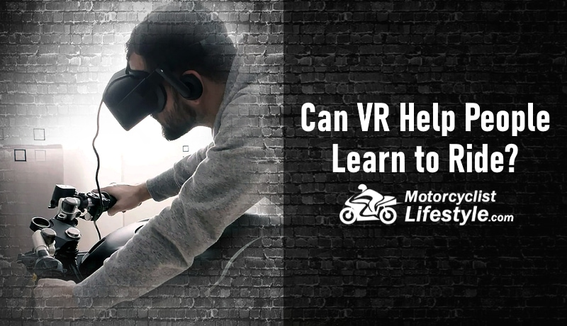 Can VR Help People Learn to Ride a Motorcycle